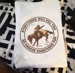Cowgirl Horse Riding Everything Will Kill You So Choose Something Fun T Shirt Hoodie Sweater