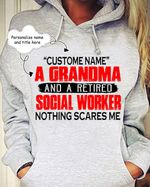 Custom Personalized Name Retired Social Worker Nothing Scares Me T Shirt Hoodie Sweater