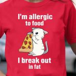 Cute Cat With Pizza Im Allergic To Food I Break Out In Fat T Shirt Hoodie Sweater Sweater