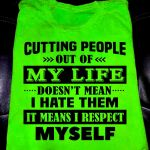 Cutting People Out Of My Life Doesn T Mean I Hate Them It Means I Respect Myself T Shirt Hoodie 3 Sweater