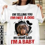 Dachshund I M Telling You I M Not A Dog My Mom Said I M A Baby Tshirt
