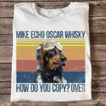 Dachshund Mike Echo Oscar Whisky How Do You Copy Over T Shirt Hoodie Sweater