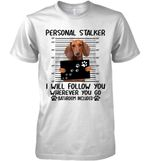 Dachshund Personal Stalker I Will Follow You Wherever Bathroom Included T Shirt Hoodie Sweater