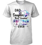 Dad Daughter Best Freakin Partner In Crime Ever Galaxy Color T Shirt Hoodie Sweater