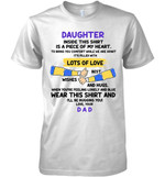 Daughter Inside This Shirt Is A Piece Of My Heart Wear This Shirt And I Ll Be Hugging You Love Your Dad