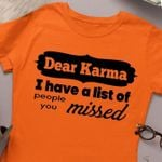 Dear Karma I Have A List Of People You Missed T Shirt Hoodie Sweater