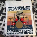 Dinosaur Drummer That S What I Do I Play Drums I Destry Silence And I Know Things Vintage T Shirt Hoodie Sweater