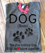 Dog Defination The Glue Holding This 2020 Together T Shirt Hoodie Sweater