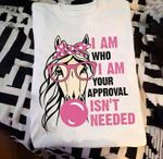 Dog I Am Who I Am Your Approval Isn T Needed T Shirt Hoodie Sweater