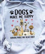Dogs Make Me Ahppy Humans Make Me Heah Hurt Hoodie