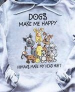 Dogs Make Me Happy Humans Make My Head Hurt For Dog Lover T Shirt Hoodie Sweater