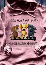 Dogs Make Me Happy Humans Make My Head Hurt T Shirt Hoodie 1 Sweater