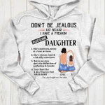 Don T Be Jealous Just Because I Have Freakin Awesome Daughter She S Stubborn Messy Brat At Times Hoodie Tshirt Hoodie Sweater