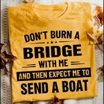 Don T Burn A Bridge With Me And Then Expect Me To Send A Boat Shirt Tshirt Hoodie Sweater
