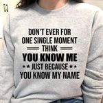 Don T Ever For One Single Moment Think You Know Me Just Because You Know My Name Sweater