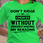 Don T Judge My Choices Without Understanding My Reasons T Shirt Hoodie Sweater