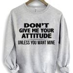 Don T Give Me Your Attitude Unless You Want Mine T Shirt Hoodie Sweater