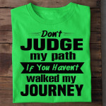Don T Judge My Path If You Haven T Walked My Journey T Shirt Hoodie Sweater