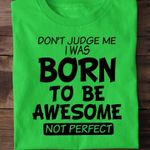Don T Judge Me Born To Be Awesome Not Perfect T Shirt Hoodie Sweater