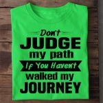 Don T Judge My Path If You Haven T Walked My Journey T Shirt Hoodie 1 Sweater