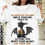 Eat Whatever You Want And If Someone Tries To Lecture You About Your Weight Eat Them Too Dragon T Shirt