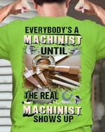 Everybody S A Machinist Until The Real Machinist Shows Up T Shirt Hoodie Sweater