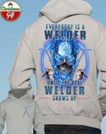 Everybody Is A Welder Until The Real Welder Shows Up Hoodie