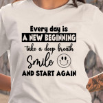Everyday Is A New Begining Take A Deep Smile And Star Again T Shirt Hoodie Sweater