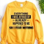 Everything I Was Afraid Of Already Happened To Me So I Fear Nothing