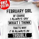 February Girl Of Course I Always Say What I Think That S Why Im Always In Trouble T Shirt Hoodie Sweater