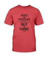 Feed Me Chocolate Buy Me Fabric For Lovers T Shirt Hoodie Sweater