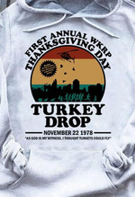First Annual Wkrp Thanksgiving Day Turkey Drop As God Is My Witness I Thought Turkeys Could Fly Retro T Shirt Hoodie Sweater