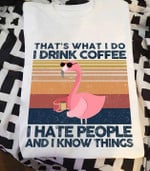 Flamingo That S What I Do I Drink Coffee I Hate People And I Know Things Retro T Shirt Hoodie Sweater