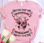 For Everry Fight Won For Each Battle Lost For Those Still Fighting I Proudly Wear Pink T Shirt Hoodie Sweater