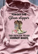 Forget The Glass Slipper The Princess Wears Cowboys Boots T Shirt Hoodie Sweater
