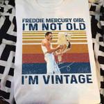 Freddie Mercury Girl Im Not Old Im Vintage Signature For Fan T Shirt Hoodie Sweater