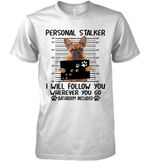 French Bulldog Personal Stalker I Will Follow You Wherever Bathroom Included T Shirt Hoodie Sweater