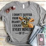 Funny Heifer I Dont Suffer From Insanity I Enjoy Every Minute Of It T Shirt