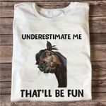 Funny Horse Underestimate Me That Ll Be Fun T Shirt Hoodie Sweater