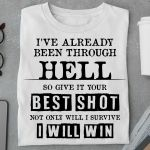 Funny I Ve Already Been Through Hell So Give It Your Best Shot Not Only Will I Survive I Will Win T Shirt Hoodie Sweater