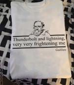 Galileo Quote Thunderbolt And Lightning Very Very Frightening Me Bohemian Rhapsody Lyrics Funny T Shirt Hoodie Sweater