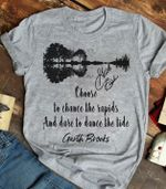 Garth Brooks Choose To Chance The Rapids And Dare To Dance The Tide T Shirt Hoodie Sweater