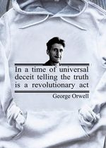 George Orwell In A Time Of Universal Deceit Telling The Truth Is A Revolutionary Act T Shirt Hoodie Sweater