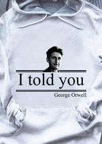 George Orwell Quote I Told You T Shirt Hoodie Sweater