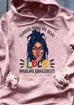 Glasses Make Me Sexy Locs Make Me Dangeous African Lady T Shirt Hoodie Sweater