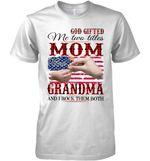 God Gifted Me Two Titles Mom And Grandma And I Rock Them Both Us Flag