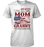 God Gifted Me Two Titles Mom And Granny And I Rock Them Both Us Flag