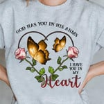 God Has You In His Arms I Have You In My Heart Roses And Butterflies Birthday Gift Tshirt Hoodie Sweater