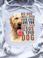 Golden Retriever No One Will Ever Love You More Than Jesus Dogs Hoodie Tshirt Hoodie Sweater
