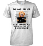 Golden Retriever Personal Stalker I Will Follow You Wherever Bathroom Included T Shirt Hoodie Sweater